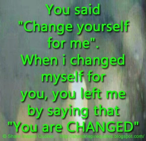 "You Inspire Me Love Quotes: You Said ""Change Yourself For Me"". When I Changed Myself"