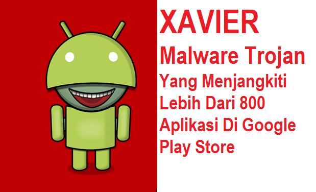 Muncul Malware Xavier Menjangkiti Lebih Dari 800 Aplikasi Android Di Google Playstore