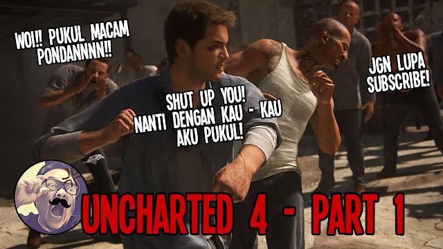 Gaming - Encik Hairan Main Uncharted 4 Macam Noob