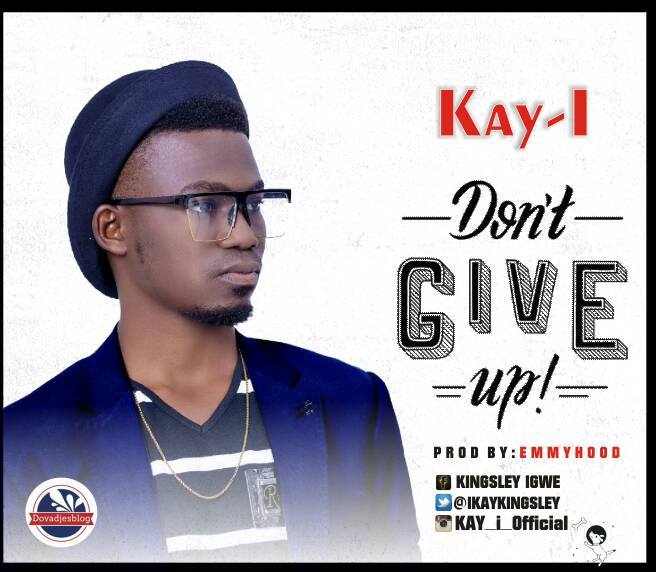 "Download Music : ""Kay I"" –Don't Give Up 