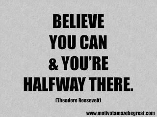 Success Inspirational Quotes: 5. Believe you can and you're halfway there. – Theodore Roosevelt