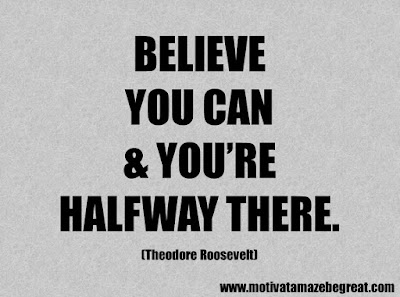 "Success Quotes And Sayings About Life: ""Believe you can and you're halfway there."" – Theodore Roosevelt"