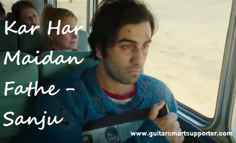 KAR HAR MAIDAN FATHE -SANJU- 2018 SONG LYRICS WITH GUITAR CHORDS
