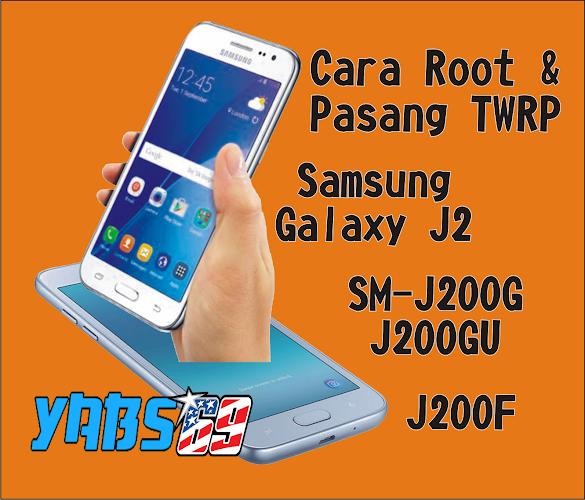 Cara Root dan Pasang TWRP Samsung Galaxy J2 SM-J200G, J200GU, J200F