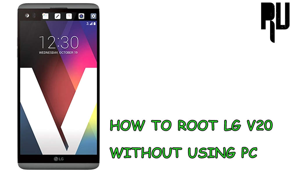 How to Root Lg V20 in 2 Steps Without Using Pc