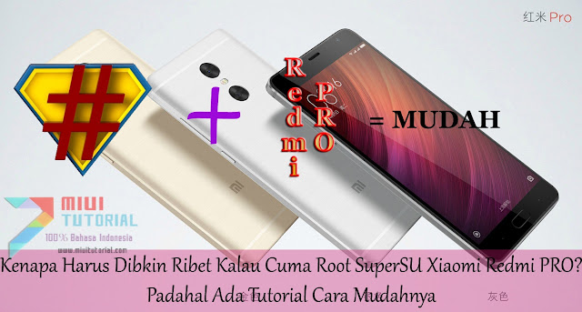 Kenapa Harus Dibkin Ribet Kalau Cuma Root SuperSU Xiaomi Redmi PRO? Padahal Ada Tutorial Cara Mudahnya