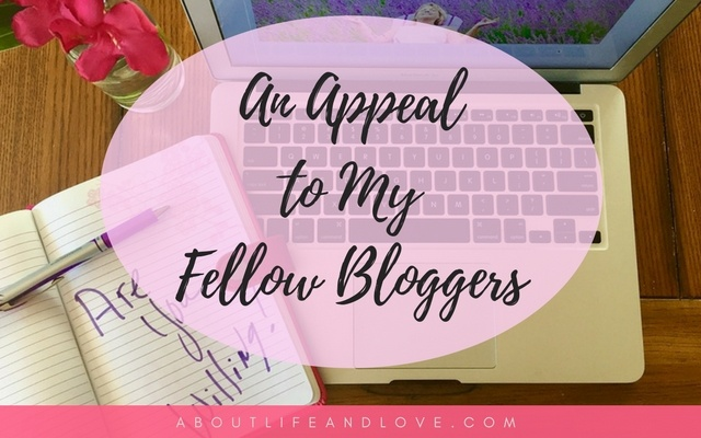An Appeal To My Fellow Bloggers
