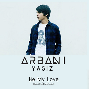 Arbani Yasiz - Be My Love