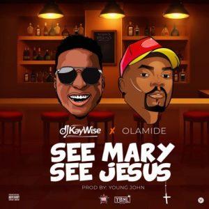 [Music] Dj Kaywise  – See Mary See Jesus Ft. Olamide | @djkaywise , @olamide_YBNL