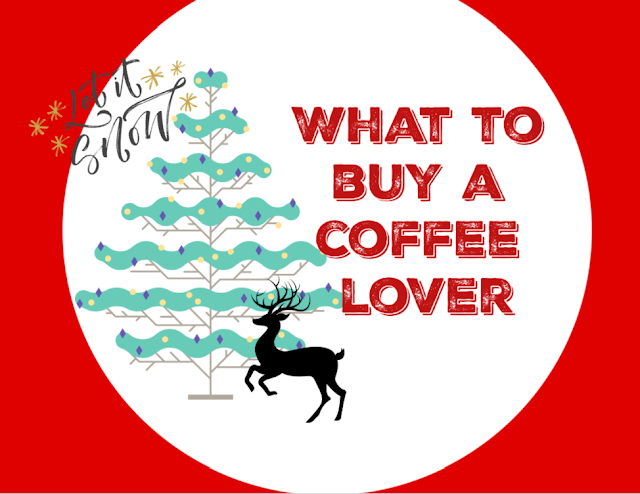 What to Buy a Coffee Lover This Christmas