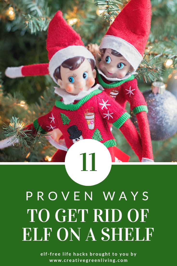11 Proven ways to get rid of elf on the shelf. Elf on the Shelf ideas to get your elf to stop moving and ideas for how to get rid of your elf. Creative ideas for getting your elf to go away or excuses why he can't come this year.