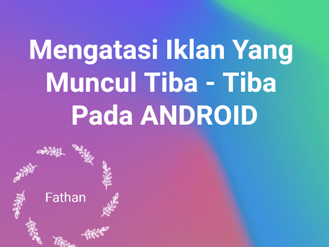 Cara mengatasi pop up tiba-tiba di hp android