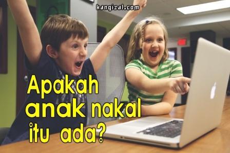 Apakah anak nakal itu ada - kangizal.com - kang izal