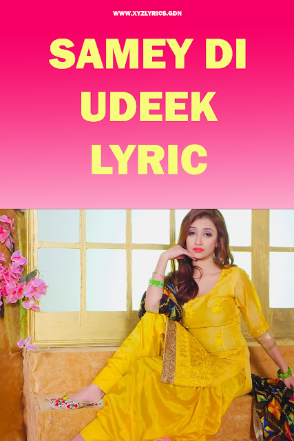 SAMEY DI UDEEK LYRIC | Preet Saroye | Happy Raikoti | Video