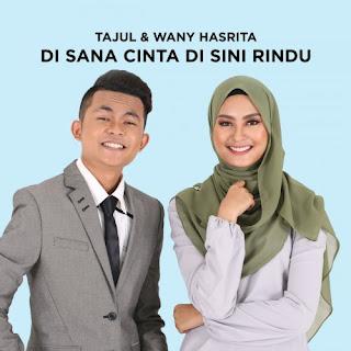 Lirik Lagu Disana Cinta Disini Rindu - Tajul feat Wany Hasrita