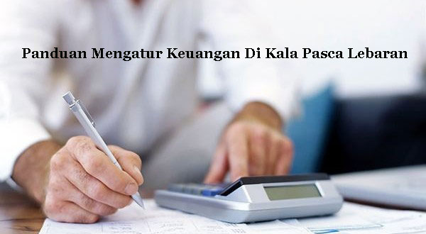 Panduan Mengatur Keuangan Di Kala Pasca Lebaran