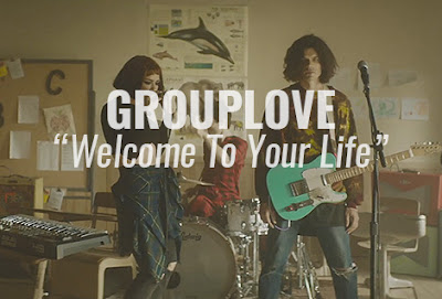 "GROUPLOVE ""Welcome To Your Life"""