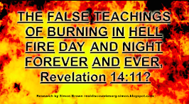 Part 1 THE FALSE TEACHINGS OF BURNING IN HELL FIRE DAY AND NIGHT FOREVER & EVER, Revelation 14:11?
