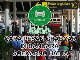 Cara Pesan Taxi Online Grab Car Di Area Bandara Soekarno-Hatta