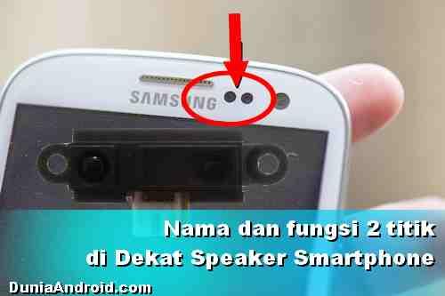 Apa fungsi 2 Titik di dekat Speaker depan HP Android?
