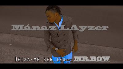 Mánaz Layzer - Deixa-me ser teu Mr Bow ( Dance )