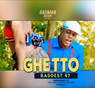Audio Baddest 47 – GHETTO Mp3 Download