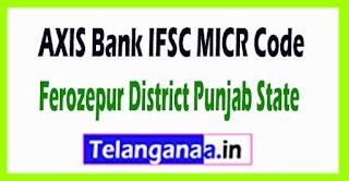 AXIS BANK IFSC MICR Code Ferozepur District Punjab State