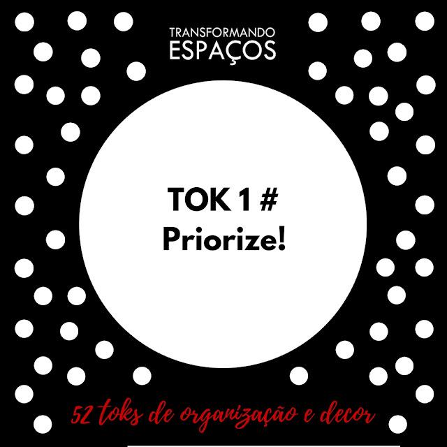 Tok 1 # Priorize! | Desafio 52 toks de organização e decor