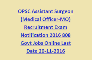 OPSC Assistant Surgeon (Medical Officer-MO) Recruitment Exam Notification 2016 808 Govt Jobs Online Last Date 20-11-2016