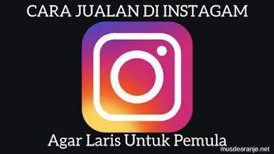 6 Cara Jualan Di Instagram Agar Laris Untuk Pemula
