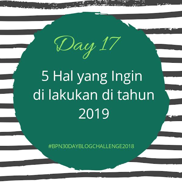 5 Hal yang ingin di lakukan di tahun 2019