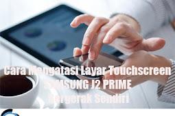 Cara Mengatasi Layar Touchscreen SAMSUNG J2 PRIME Bergerak Sendiri