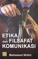 AJIBAYUSTORE  Judul Buku : ETIKA DAN FILSAFAT KOMUNIKASI Pengarang : Muhammad Mufid Penerbit : Kencana
