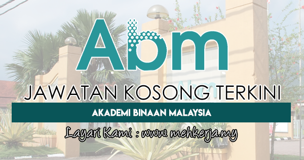 Jawatan Kosong Terkini 2018 di Akademi Binaan Malaysia
