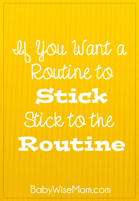 If you want a routine to stick, stick to the routine