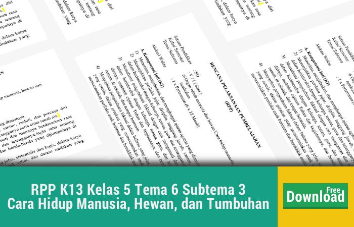 RPP K13 Kelas 5 Tema 6 Subtema 3 Cara Hidup Manusia, Hewan, dan Tumbuhan
