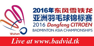Dong Feng Citroen Badminton Asia Championships 2016 live streaming and videos