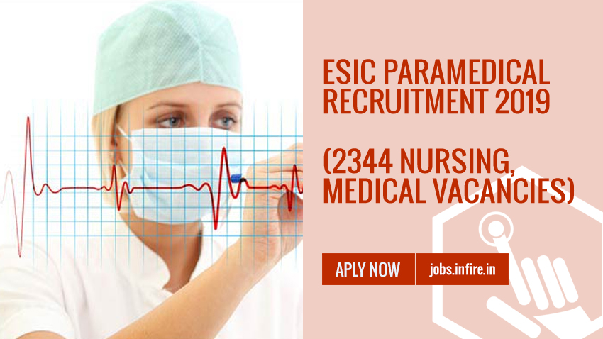 ESIC Paramedical Recruitment 2019 (2344 Nursing, Medical Vacancies) Apply Now