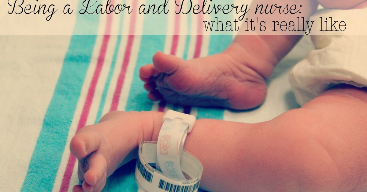 Being a Labor and Delivery Nurse   What It\u0027s Really Like Rachel