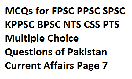 Multiple Choice Questions of Pakistan Current Affairs Page 7