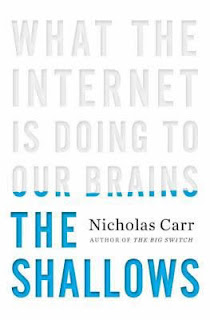 The Shallows: Is the Internet Making Us Stupid? by Nicholas Carr
