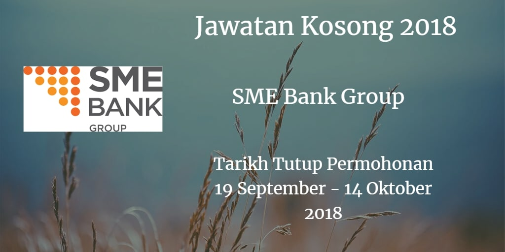 Jawatan Kosong SME Bank Group 19 September - 14 Oktober 2018