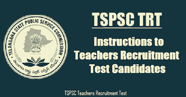 tspsc trt 2017 instructions to teachers recruitment test candidates,instructions on tspsc trt recruitment,trt exam dates,trt certificates verification,trt results,trt online application form,edit option for trt biodata corrections