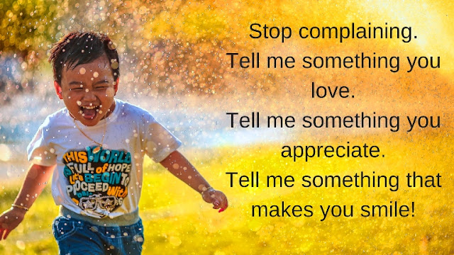 stop complaining - tell me something you love, something that makes you smile