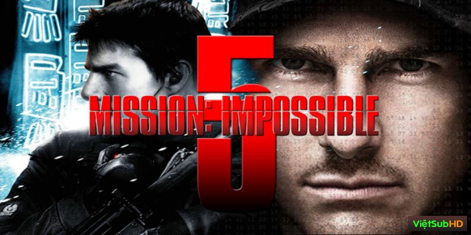 Phim Nhiệm Vụ Bất Khả Thi 5: Quốc Gia Bí Ẩn VietSub HD | Mission Impossible 5: Rogue Nation 2015