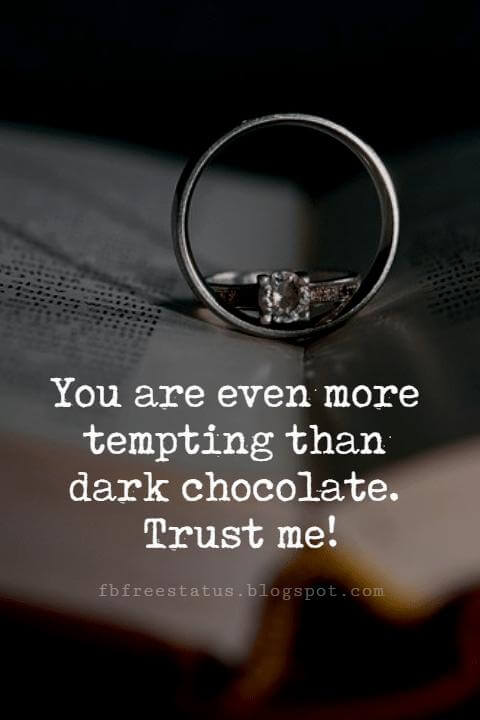 love pictures and sayings, You are even more tempting than dark chocolate. Trust me!