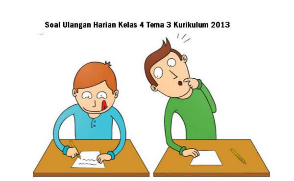 Soal Ulangan Harian Kelas 4 Tema 3 Kurikulum 2013