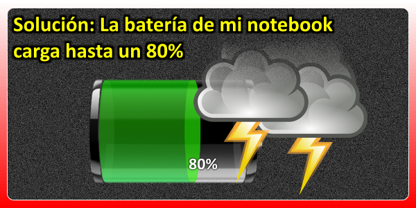 Solución: La batería de mi notebook carga hasta un 80%
