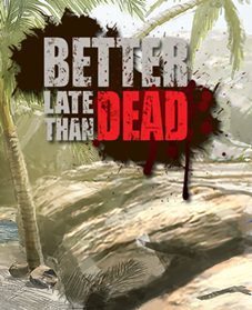 Better Late Than Dead - PC (Download Completo em Torrent)