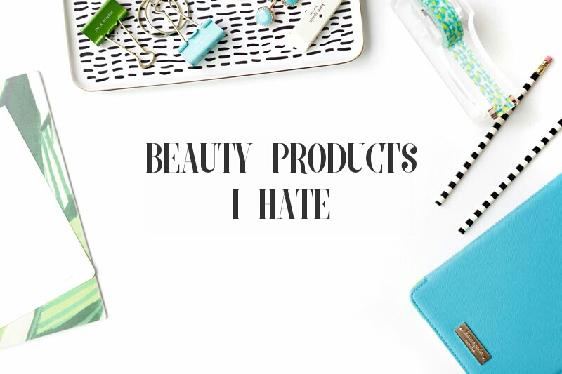 Beauty Products I Hate
